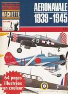 HACHETTE ARMES DE LA 2ème GUERRE MONDIALE N°11 AERONAVALE 1939-1945 - Armes