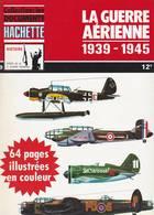 HACHETTE ARMES DE LA 2ème GUERRE MONDIALE N° 9 LA GUERRE AERIENNE 1939-1945 - Armes