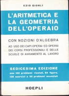 L'ARITMETICA E LA GEOMETRIA DELL'OPERAIO Con Nozioni Di Algebra-Giorli '75.hoepli. - Matematica E Fisica