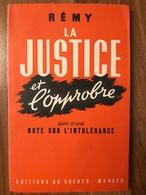 Rémy - La Justice Et L'opprobre - Suivi D'une Note Sur L'intolérance (dédicacé) - Oorlog 1939-45