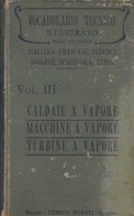 SCHLOMANN A. VOCABOLARIO TECNICO ILLUSTRATO. VOLUME III. CALDAIE A VAPORE, MACCHINE A VAPORE,TURBINE A VAPORE. - Mathématiques Et Physique