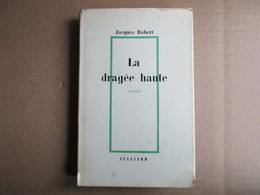 La Dragée Haute (Jacques Robert) éditions Julliard De  1970 - Livres, BD, Revues