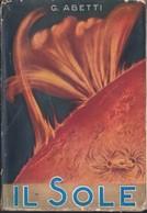 ABETTI GIORGIO IL SOLE HOEPLI 1936 ASTRONOMIA PRIMA EDIZIONE. - Histoire, Philosophie Et Géographie