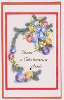 816 - CARTE BONNE ET TRES HEUREUSE ANNEE . BRANCHES DE PIN GUI BOULES DECORATIVES - Nouvel An