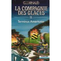 La Compagnie Des Glaces 15 Terminus Amertume G-j Arnaud +++TBE+++ PORT GRATUIT - Fleuve Noir