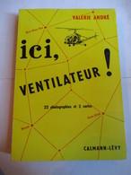 ICI, VENTILATEUR !  Récit GUERRE D ' INDOCHINE  IPSA INFIRMIERE SECTION HELICOPTERE Par Valérie André - TBE 1954 - Books