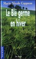 Marie Nicole Cappeau - Le Blé Germe En Hiver - Terre De Poche  / Éditions De Borée - ( 2007 ) . - Livres, BD, Revues