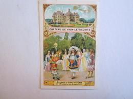 Chromo Chromos Château De Vaux Le Vicomte Fouquet Y Donne Un Fête En L'honneur De Louis XIV - Chromos