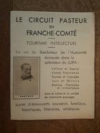 Le Circuit Pasteur En Franche Comté, Tourisme Intellectuel, Dole, Salins, Besançon, Arbois, Les Rousses, Nozeroy, Marnoz - Dépliants Touristiques