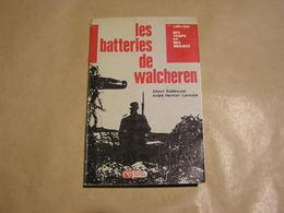 LES BATTERIES DE WALCHEREN Guerre 1940 1945 Belgique Bataille De L'Escaut Débarquement Westkapelle Flandre - Oorlog 1939-45