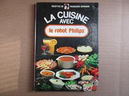 La Cuisine Avec Le Robot Philips (Françoise Bernard) - Gastronomie