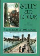 45, Sully Sur Loire, A La Recherche Du Passe Suspendu, 168 Pages, Edité Par Dany Lemelin, 1999 - Livres