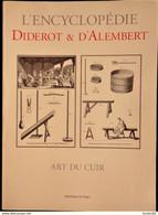 L'Encyclopédie Diderot & D'Alembert - ART DU CUIR - Bibliothèque De L'Image - ( Mars 2002 ) . - Encyclopédies
