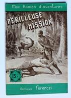 1956 Mini Roman Périlleuse Mission Mon Roman D'Aventures Editions Ferenczi - Aventure