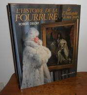 L'Histoire De La Fourrure De L'Antiquité à Nos Jours. Robert Delort. 1986. - Historia