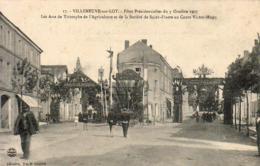 D47  VILLENEUVE SUR LOT   Fêtes Présidentielles Oct 1907 Arcs De Triomphe De L'Agriculture Et De La Société Saint Fiacre - Villeneuve Sur Lot