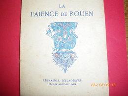 LA FAÏENCE DE ROUEN - Anne-alice ARNAUTOU . NOMBREUSES IMAGES + MARQUES DES FAÏENCES .edt DELAGRAVE 1928 - Normandie