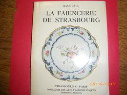LA FAÏENCE DE STRASBOURG .EDITION DE 1952 .NOMBREUSES PHOTOS ET TABLEAU DES MARQUES DEPUIS 1721 .livre De HANS HAUG - Alsace