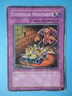 Cupidigia Insaziabile - Serie STRUCTURE DECK FORTEZZA INVINCIBILE - 2006 - SD7 IT031 - Yu-Gi-Oh