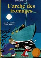 Bd L'ARCHE DES FROMAGES De  FOISSY Et  BOURGOIT Histoire En BD Des Fromages éditée Par BONGRAIN SA Caprice Des Dieux - Livres, BD, Revues