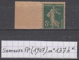 France Semeuse Fond Plein (1907) Y/T N°137h (type I, Papier GC) Avec Bord De Feuille Neuf * - 1906-38 Semeuse Camée