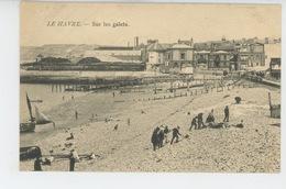 LE HAVRE - Sur Les Galets - Le Havre