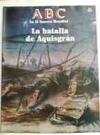 Fascículo La Batalla De Aquisgrán. ABC La II Guerra Mundial. Nº 72. 1989. Editorial Prensa Española. Madrid. España - Espagnol