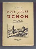 HUIT JOURS À UCHON (71) Par E. Truchot Avec Plan, Panorama Et Dessins De Louis Charlot. Édition De 1949. - Bourgogne