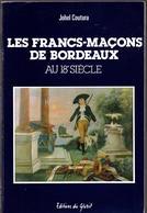 """BORDEAUX  : Franc - Maçon  - """" LES FRANCS-MAÇONS DE BORDEAUX Au 18° Siecle """" Johel Coutura. - Aquitaine"""