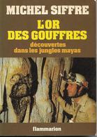 L'or Des Gouffres : Découvertes Dans Les Jungles Mayas Par Michel Siffre 1980 235 PAGES - Archéologie