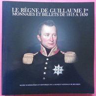 Le Règne De Guillaume Ier Monnaies Et Billets De 1815 à 1830 - Books & Software