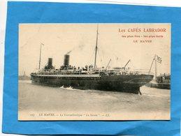 """Cie Transatlantique-Paquebot """" La Savoie"""" Avec Publicité-""""Cafés Labrador  Le HAVRE""""années1910- - Steamers"""