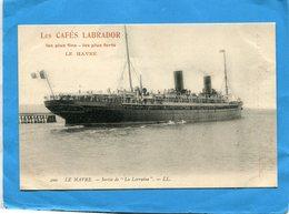 """Cie Transatlantique-Paquebot """" La Lorraine"""" Avec Publicité-""""Cafés Labrador  Le HAVRE""""années1910- - Steamers"""