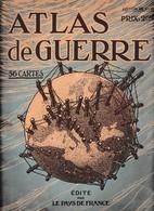 ATLAS DE GUERRE - 56 Cartes - Edité Par LE PAYS DE FRANCE - Liste Des Cartes - Documents Historiques