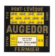 ETIQUETTE FROMAGE   PONT L'EVEQUE - AUGEDOR  Ets - REY ROLLAND - - Cheese