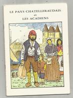 Régionalisme ,Poitou Charente , Vienne, Le Pays Chatelleraudais Et Les Acadiens,1988, 32 Page, 6 Scans , Frais Fr 3.55 E - Poitou-Charentes