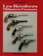LES REVOLVERS MILITAIRES FRANCAIS GUIDE COLLECTION ARME POING ARMEE FRANCAISE PAR H. VUILLEMIN - Livres