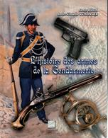 HISTOIRE DES ARMES DE LA GENDARMERIE GUIDE COLLECTION SABRE EPEE PISTOLET MOUSQUETON REVOLVER - Police & Gendarmerie