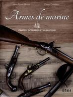 ARMES DE MARINE  PIRATES COSAIRES FLIBUSTIERS SABRE POIGNARD HACHE PISTOLET FUSIL REVOLVER - Livres