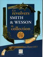 LES REVOLVERS SMITH & WESSON DE COLLECTION  PAR P. GIET - Livres
