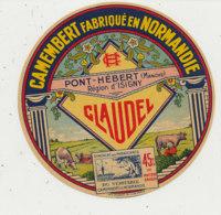 T 386*-/ ETIQUETTE DE FROMAGE    CAMEMBERT  CLAUDEL PONT HEBERT    (MANCHE) - Cheese