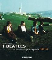 I Beatles Colti Nelle Immagini Più Segrete 1963-69 - Storia, Biografie, Filosofia