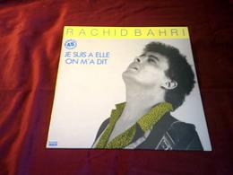 RACHID  BAHRI  °° JE SUIS A ELLE  / ON M'A DIT - 45 Rpm - Maxi-Single