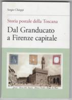 Sergio Chieppi, Storia Postale Della Toscana, Dal Granducato A Firenze Capitale, 2005 - Philatélie Et Histoire Postale