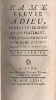 L AME ELEVEE A DIEU PAR LES REFLEXIONS ET LES SENTIMENS  LYON 1764  2 VOLUMES - Livres, BD, Revues