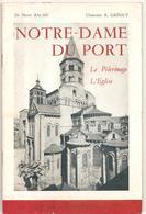 Notre Dame Du Port Le Pélerinage L'Eglise Par Le Dr Pierre Balme Et Le Chanoine R. Grègut - Auvergne