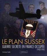 LE PLAN SUSSEX GUERRE SECRETE EN FRANCE OCCUPEE 1943 1945 RESISTANCE FFI FFL MISSION AGENT - 1939-45