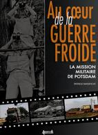 AU COEUR GUERRE FROIDE MISSION MILITAIRE DE POSTDAM MMFL RENSEIGNEMENT ARMEE RUSSE ALLEMAGNE EST - Livres