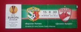 Bilet Fotbal Dinamo Bucuresti Romania FC Vorskla Poltava Ukraine - Tickets D'entrée