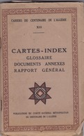 ALGERIE ,,,,CAHIERS DU CENTENAIRE DE L' ALGERIE ,,,,CARTES - INDEX ,,,GLOSSAIRE ,,,,DOCUMENTS  ANNEXE ,,,_ - Cartes